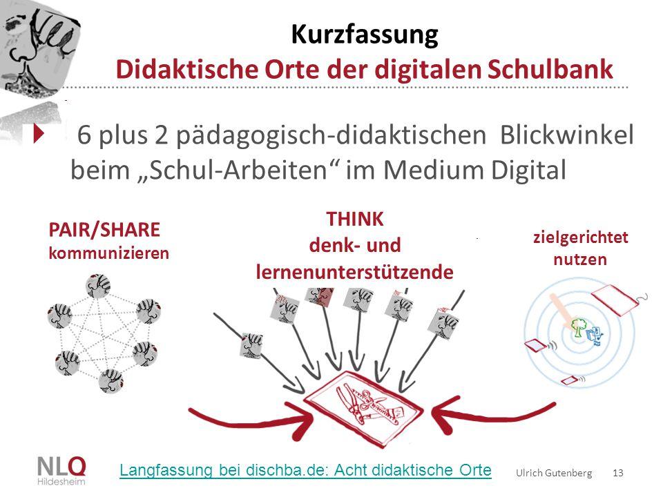 """Kurzfassung Didaktische Orte der digitalen Schulbank Ulrich Gutenberg 13  6 plus 2 pädagogisch-didaktischen Blickwinkel beim """"Schul-Arbeiten"""" im Medi"""