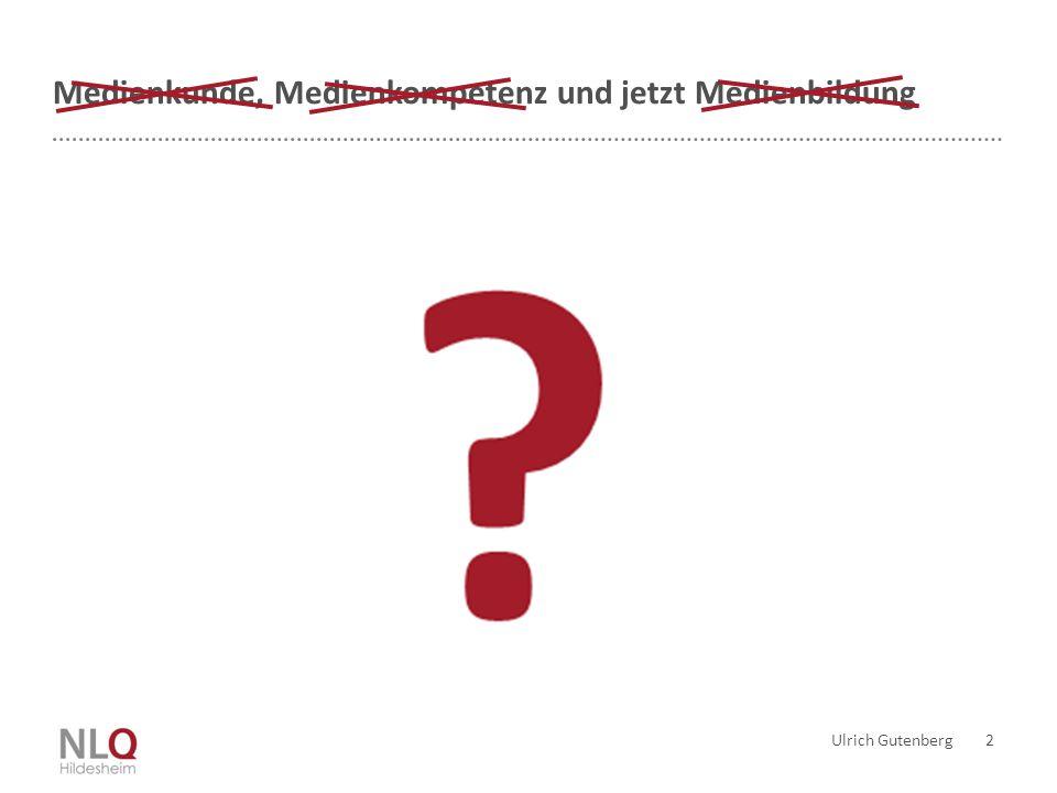 Ulrich Gutenberg 2 Medienkunde, Medienkompetenz und jetzt Medienbildung