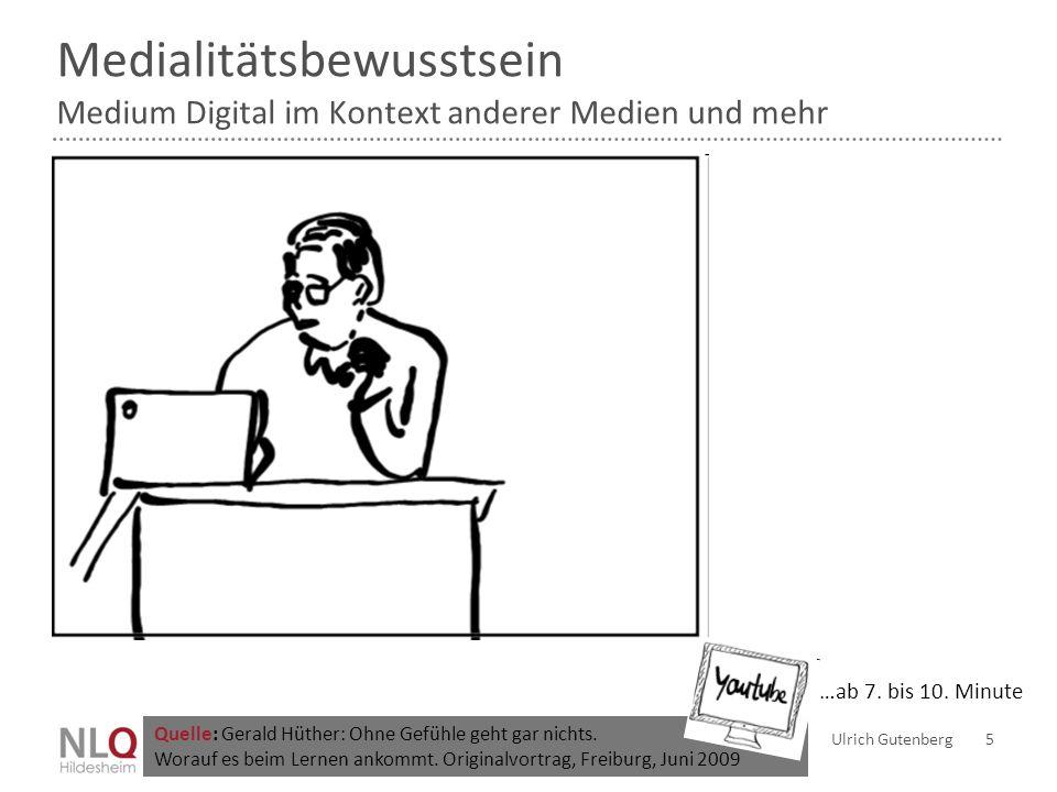 Medialitätsbewusstsein Das Medium Digital im Kontext anderer Medien und mehr Ulrich Gutenberg 6  Medium Sprache (Datenausgabe)  Medium Körper (Datenausgabe)  Medium Digital (Datenausgabe Bild) Quelle: Gerald Hüther: Ohne Gefühle geht gar nichts.