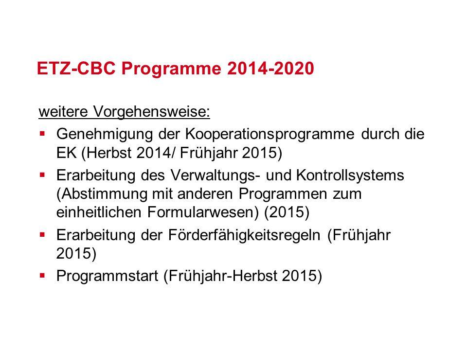 ETZ-CBC Programme 2014-2020 weitere Vorgehensweise:  Genehmigung der Kooperationsprogramme durch die EK (Herbst 2014/ Frühjahr 2015)  Erarbeitung de