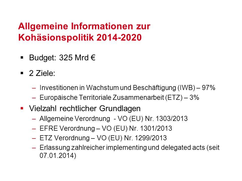 Allgemeine Informationen zur Kohäsionspolitik 2014-2020  Budget: 325 Mrd €  2 Ziele: –Investitionen in Wachstum und Beschäftigung (IWB) – 97% –Europ