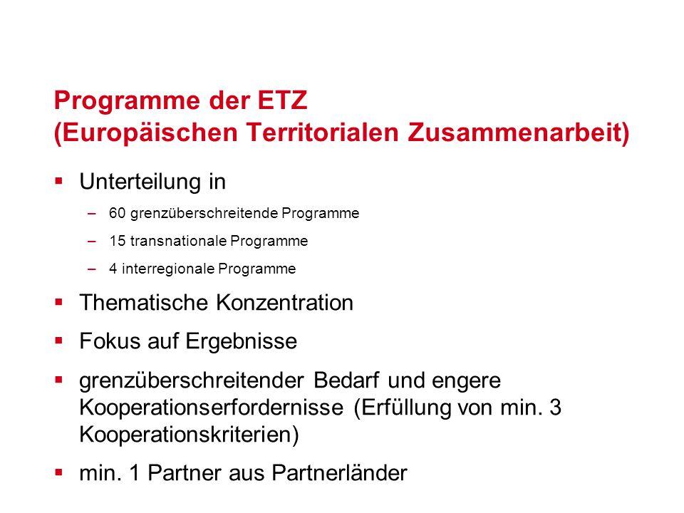 Programme der ETZ (Europäischen Territorialen Zusammenarbeit)  Unterteilung in –60 grenzüberschreitende Programme –15 transnationale Programme –4 int