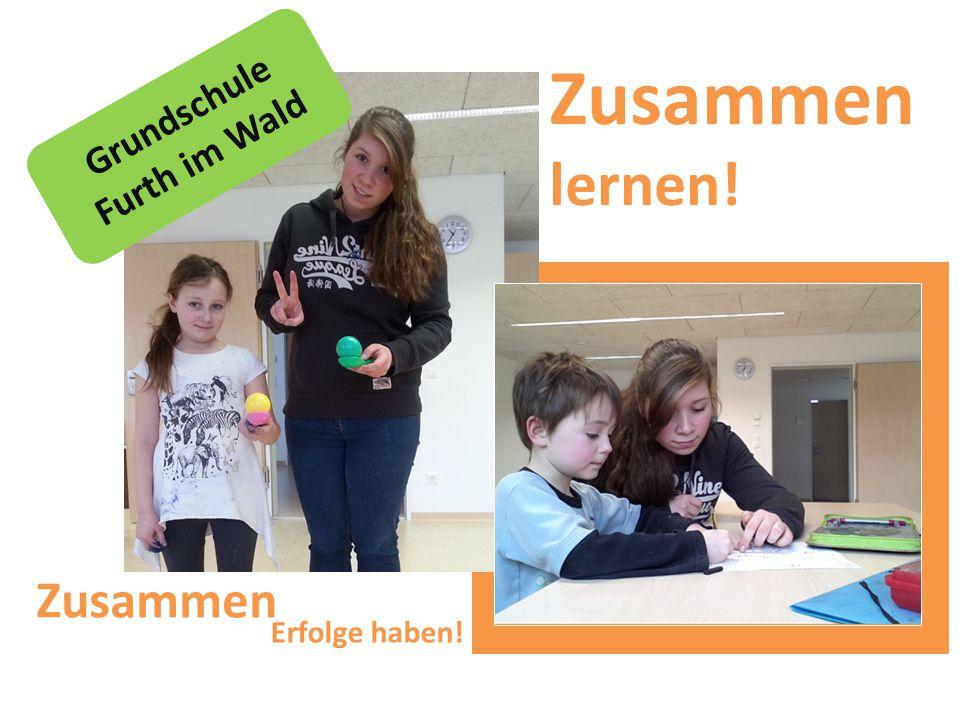 Grundschule Furth im Wald Zusammen lernen! Zusammen Erfolge haben!