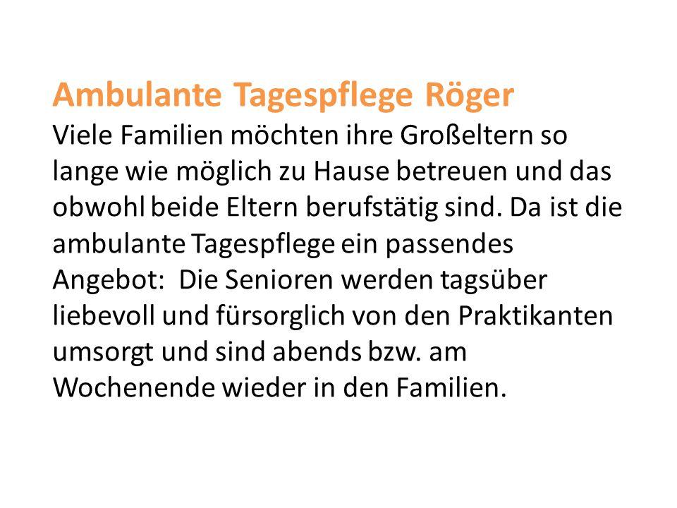 Ambulante Tagespflege Röger Viele Familien möchten ihre Großeltern so lange wie möglich zu Hause betreuen und das obwohl beide Eltern berufstätig sind.