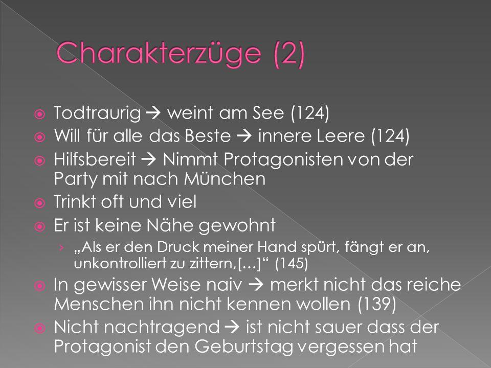""" Kennen sich aus Salem-Zeiten  Treffen sich wieder auf der Party in Heidelberg (107) › Rollo hilft ihm als es ihm schlecht geht › Nimmt ihn mit nach München  """"Rollo ist ein alter Freund von mir. (107) › Widerspruch:  """"Freunde würden die ganze Nacht da sitzenbleiben […] (139)  """"Ich weiß genau, daß ich mir kein Getränk holen werde und noch viel genauer weiß ich, daß ich Rollo nicht wiedersehen werde. (145)  """" weil ich weiß Gott besseres zu tun habe als mir wegen Rollo ein schlechtes Gewissen zu machen. (132)"""