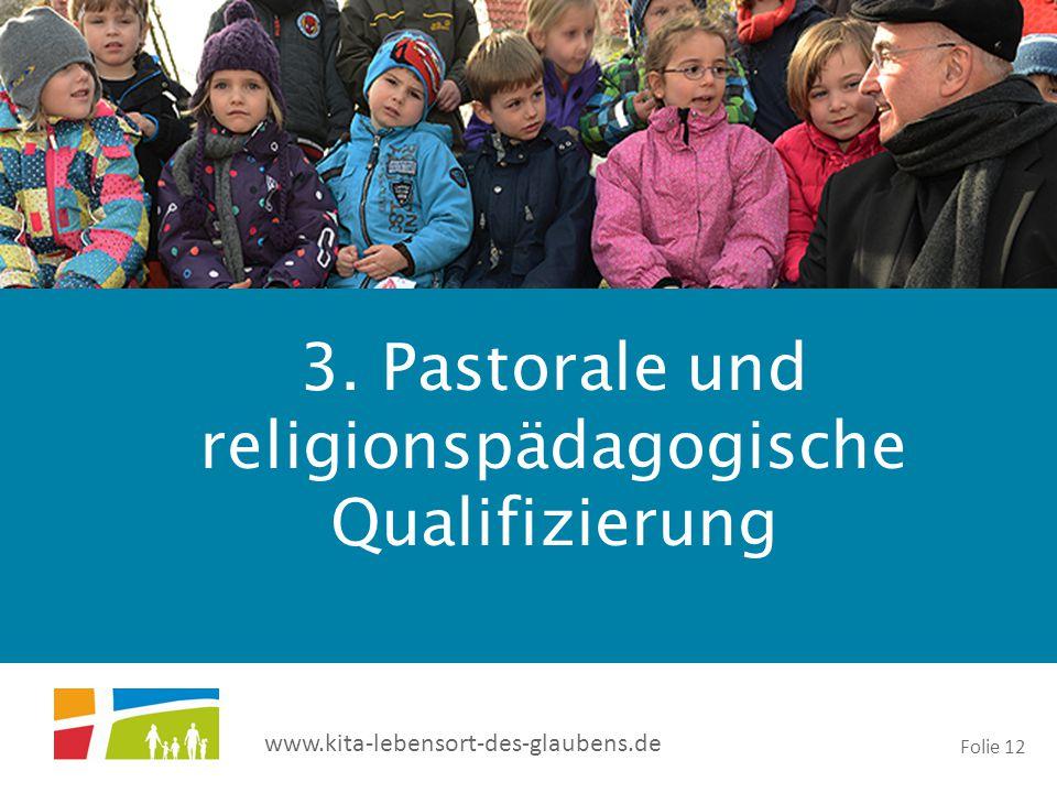 www.kita-lebensort-des-glaubens.de Folie 12 3. Pastorale und religionspädagogische Qualifizierung