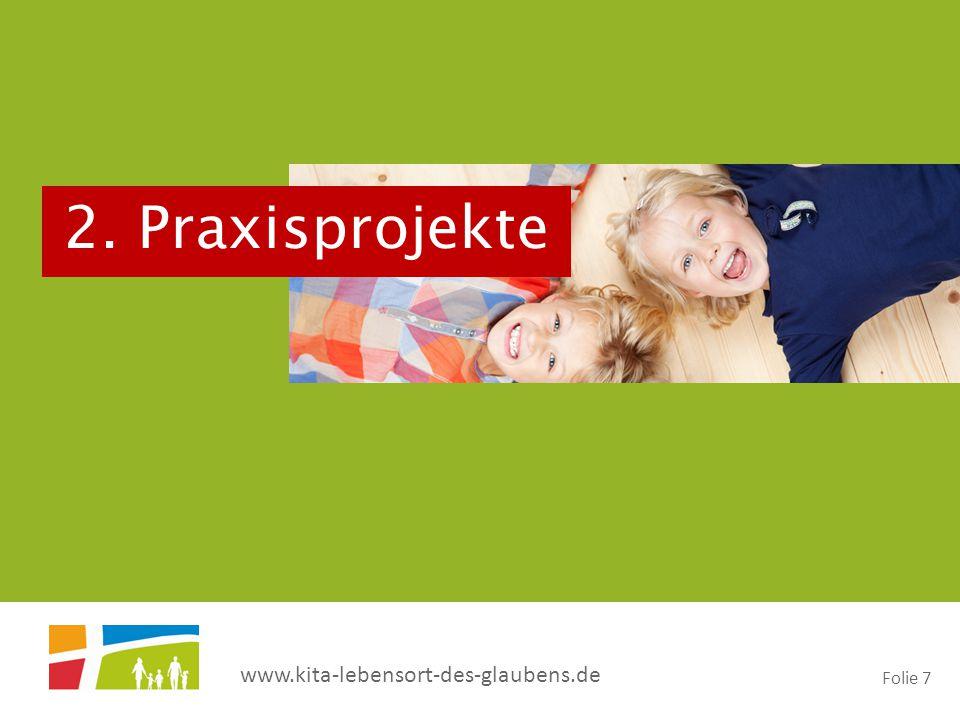 www.kita-lebensort-des-glaubens.de Folie 7 2. Praxisprojekte