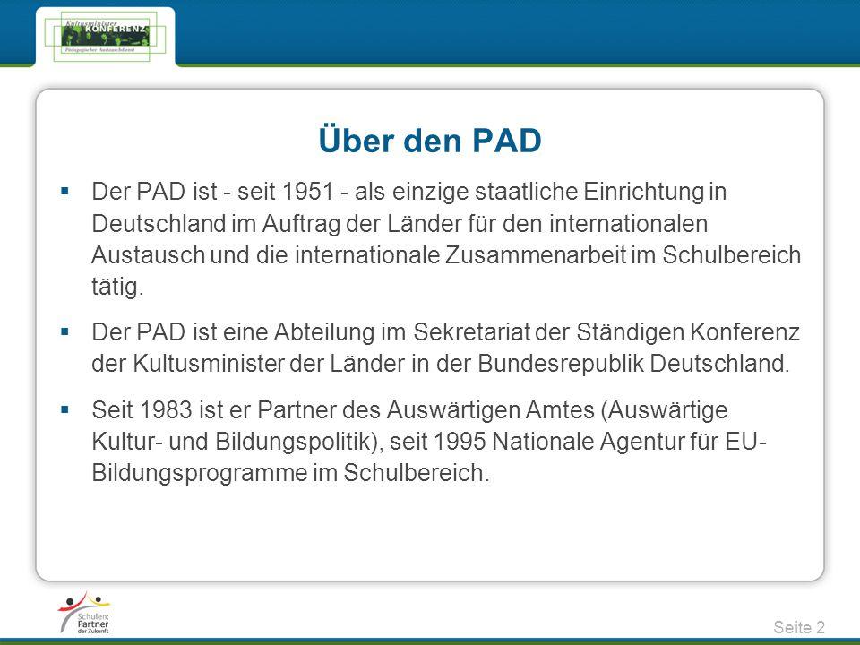 Über den PAD  Der PAD ist - seit 1951 - als einzige staatliche Einrichtung in Deutschland im Auftrag der Länder für den internationalen Austausch und