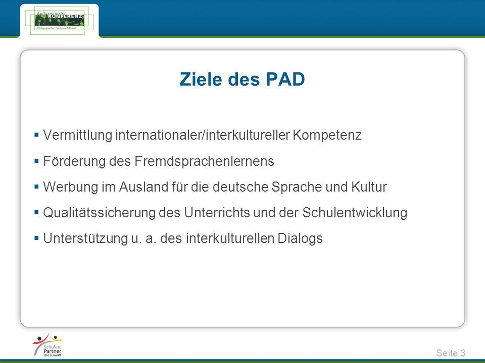 Ziele des PAD  Vermittlung internationaler/interkultureller Kompetenz  Förderung des Fremdsprachenlernens  Werbung im Ausland für die deutsche Spra