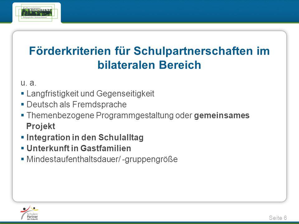 Förderkriterien für Schulpartnerschaften im bilateralen Bereich u. a.  Langfristigkeit und Gegenseitigkeit  Deutsch als Fremdsprache  Themenbezogen