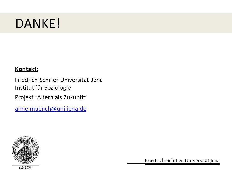 Kontakt: Friedrich-Schiller-Universität Jena Institut für Soziologie Projekt Altern als Zukunft anne.muench@uni-jena.de DANKE!