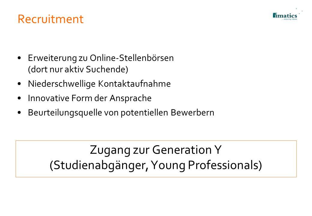 Recruitment Erweiterung zu Online-Stellenbörsen (dort nur aktiv Suchende) Niederschwellige Kontaktaufnahme Innovative Form der Ansprache Beurteilungsq