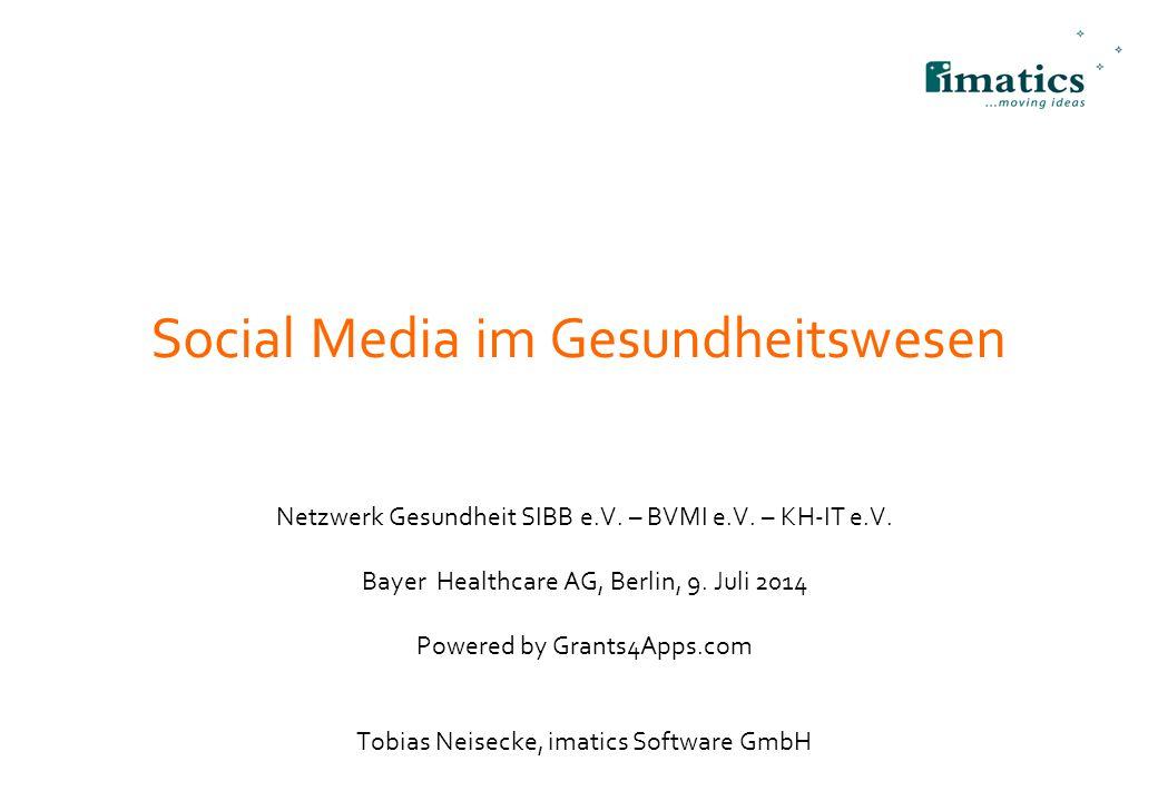 Social Media im Gesundheitswesen Netzwerk Gesundheit SIBB e.V. – BVMI e.V. – KH-IT e.V. Bayer Healthcare AG, Berlin, 9. Juli 2014 Powered by Grants4Ap
