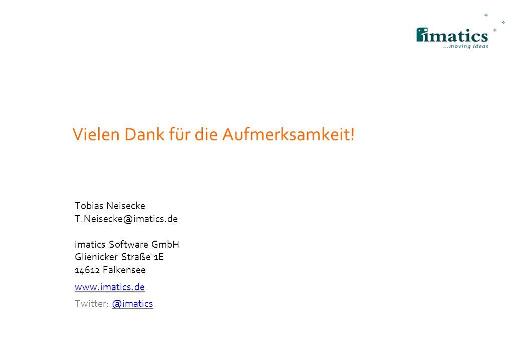 Vielen Dank für die Aufmerksamkeit! Tobias Neisecke T.Neisecke@imatics.de imatics Software GmbH Glienicker Straße 1E 14612 Falkensee www.imatics.de Tw