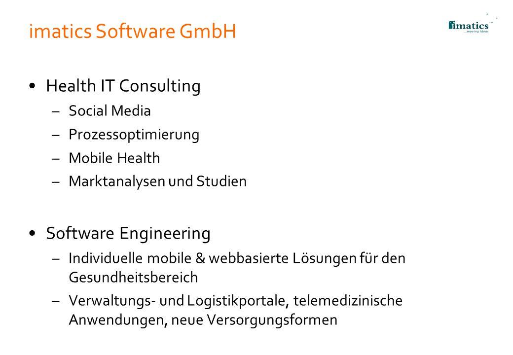 imatics Software GmbH Health IT Consulting –Social Media –Prozessoptimierung –Mobile Health –Marktanalysen und Studien Software Engineering –Individue