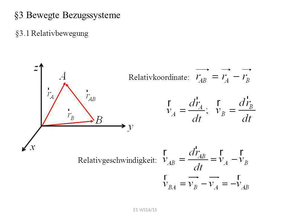 §3 Bewegte Bezugssysteme Relativkoordinate: Relativgeschwindigkeit: §3.1 Relativbewegung E1 WS14/15