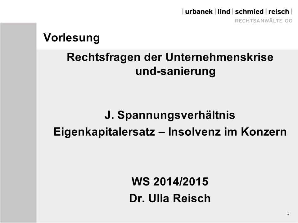 Vorlesung Rechtsfragen der Unternehmenskrise und-sanierung J. Spannungsverhältnis Eigenkapitalersatz – Insolvenz im Konzern WS 2014/2015 Dr. Ulla Reis
