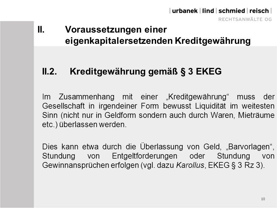 """II.Voraussetzungen einer eigenkapitalersetzenden Kreditgewährung II.2.Kreditgewährung gemäß § 3 EKEG Im Zusammenhang mit einer """"Kreditgewährung"""" muss"""