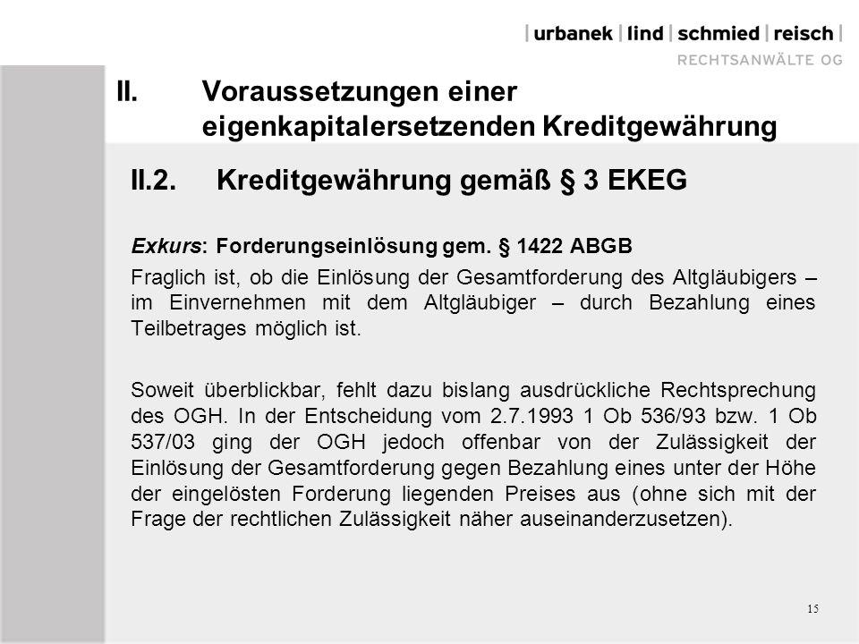 II.Voraussetzungen einer eigenkapitalersetzenden Kreditgewährung II.2.Kreditgewährung gemäß § 3 EKEG Exkurs: Forderungseinlösung gem. § 1422 ABGB Frag