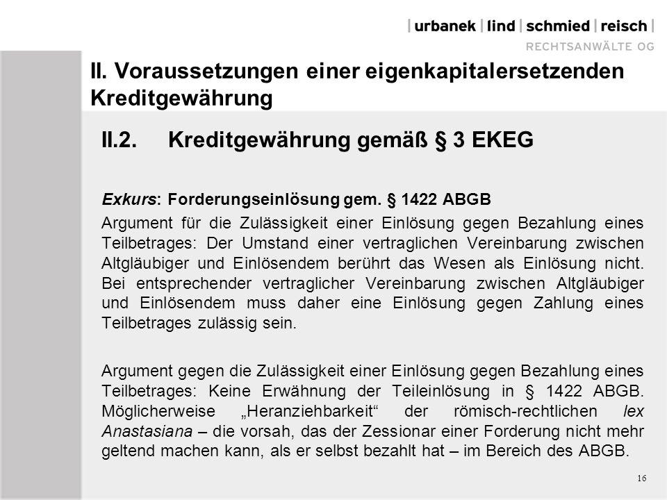 II. Voraussetzungen einer eigenkapitalersetzenden Kreditgewährung II.2.Kreditgewährung gemäß § 3 EKEG Exkurs: Forderungseinlösung gem. § 1422 ABGB Arg
