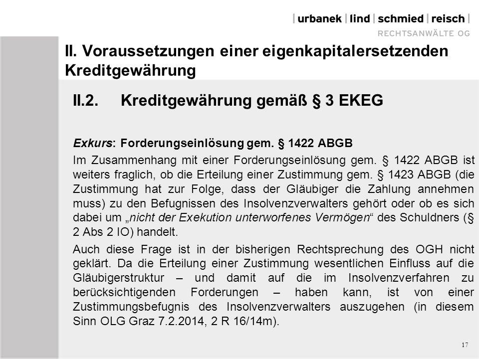 II. Voraussetzungen einer eigenkapitalersetzenden Kreditgewährung II.2.Kreditgewährung gemäß § 3 EKEG Exkurs: Forderungseinlösung gem. § 1422 ABGB Im