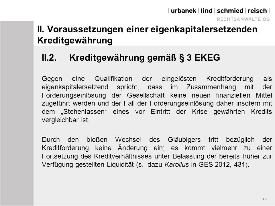 II. Voraussetzungen einer eigenkapitalersetzenden Kreditgewährung II.2.Kreditgewährung gemäß § 3 EKEG Gegen eine Qualifikation der eingelösten Kreditf