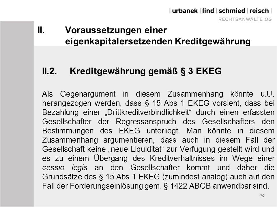 II.Voraussetzungen einer eigenkapitalersetzenden Kreditgewährung II.2.Kreditgewährung gemäß § 3 EKEG Als Gegenargument in diesem Zusammenhang könnte u.U.