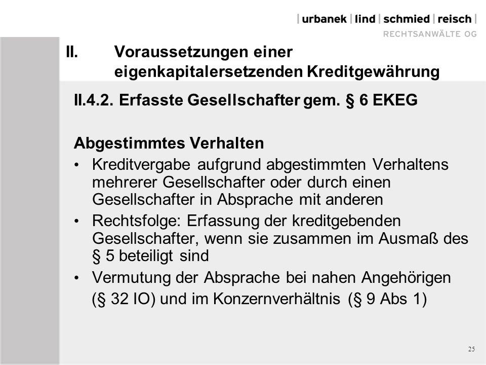 II.Voraussetzungen einer eigenkapitalersetzenden Kreditgewährung II.4.2. Erfasste Gesellschafter gem. § 6 EKEG Abgestimmtes Verhalten Kreditvergabe au