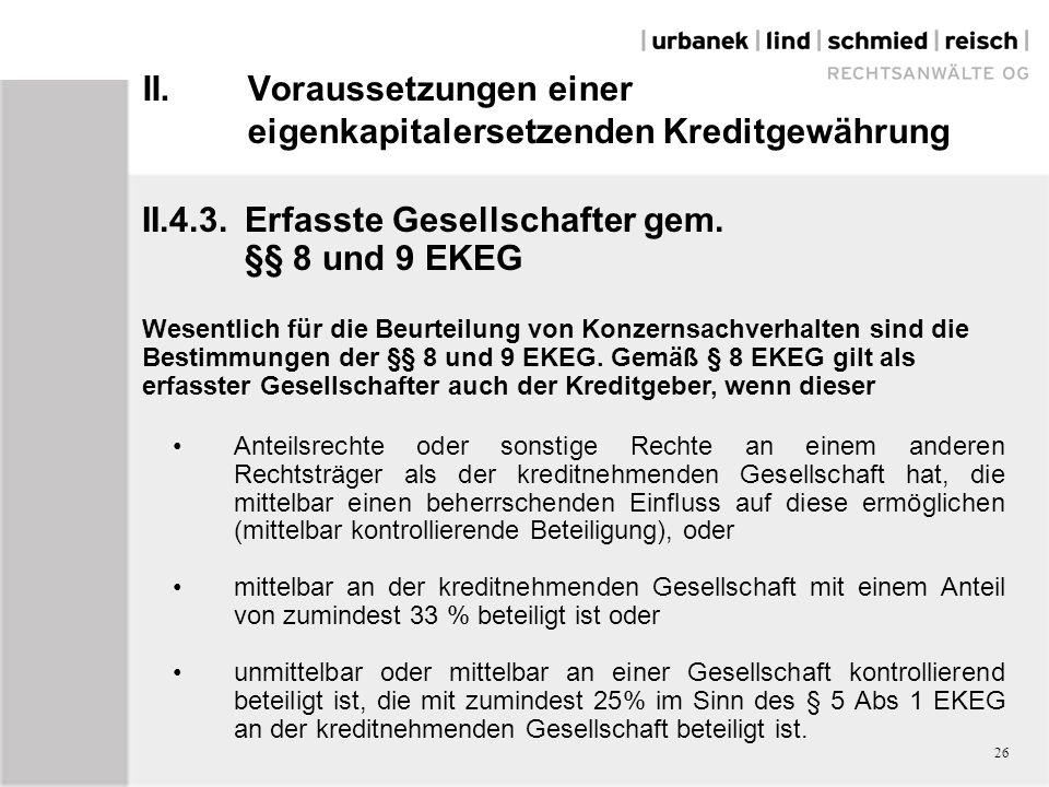II.Voraussetzungen einer eigenkapitalersetzenden Kreditgewährung II.4.3.Erfasste Gesellschafter gem. §§ 8 und 9 EKEG Wesentlich für die Beurteilung vo