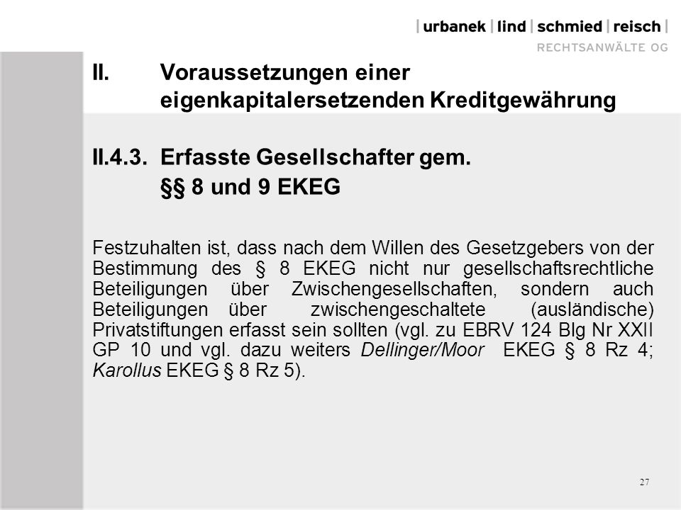 II.Voraussetzungen einer eigenkapitalersetzenden Kreditgewährung II.4.3.Erfasste Gesellschafter gem. §§ 8 und 9 EKEG Festzuhalten ist, dass nach dem W