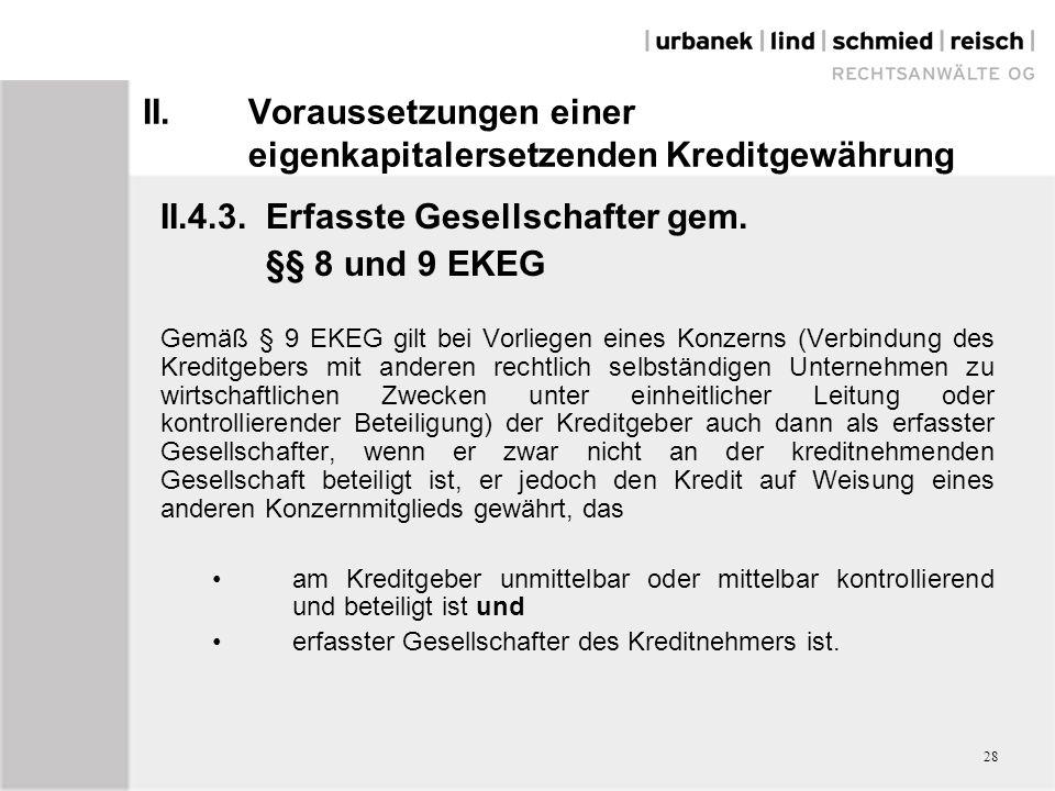 II.Voraussetzungen einer eigenkapitalersetzenden Kreditgewährung II.4.3.Erfasste Gesellschafter gem. §§ 8 und 9 EKEG Gemäß § 9 EKEG gilt bei Vorliegen