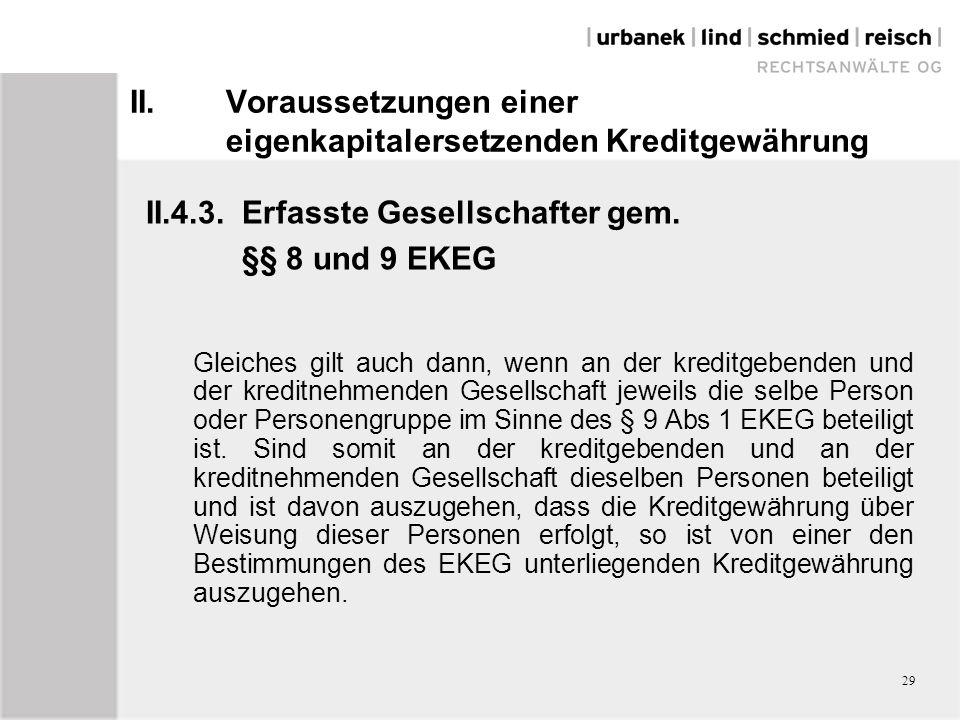 II.Voraussetzungen einer eigenkapitalersetzenden Kreditgewährung II.4.3.Erfasste Gesellschafter gem. §§ 8 und 9 EKEG Gleiches gilt auch dann, wenn an