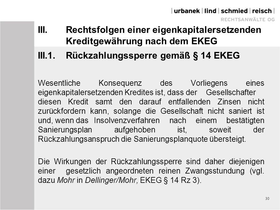 III.Rechtsfolgen einer eigenkapitalersetzenden Kreditgewährung nach dem EKEG III.1.Rückzahlungssperre gemäß § 14 EKEG Wesentliche Konsequenz des Vorli