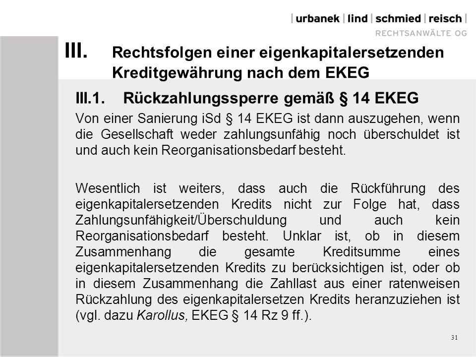 III. Rechtsfolgen einer eigenkapitalersetzenden Kreditgewährung nach dem EKEG III.1.Rückzahlungssperre gemäß § 14 EKEG Von einer Sanierung iSd § 14 EK