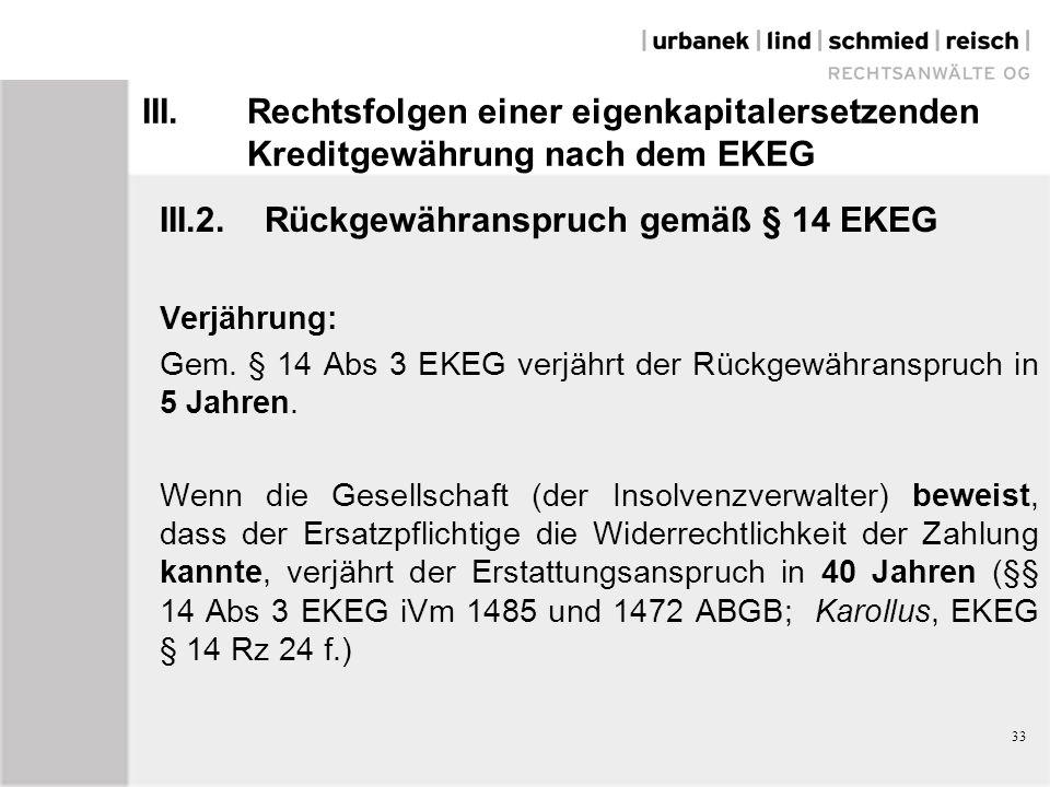 III.Rechtsfolgen einer eigenkapitalersetzenden Kreditgewährung nach dem EKEG III.2.Rückgewähranspruch gemäß § 14 EKEG Verjährung: Gem. § 14 Abs 3 EKEG