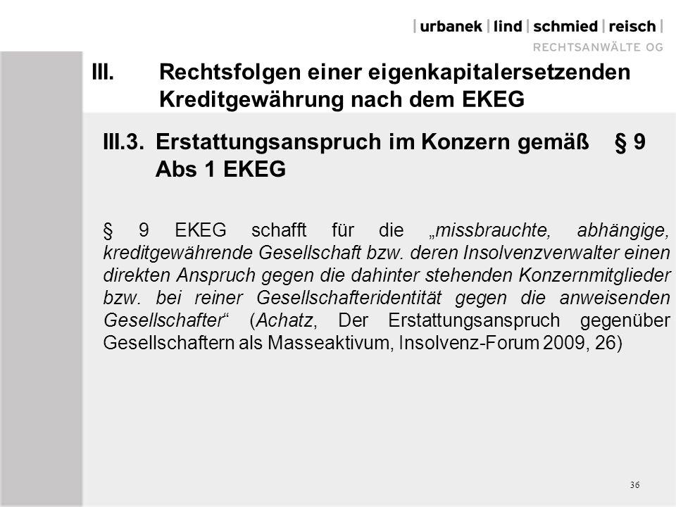 """III.Rechtsfolgen einer eigenkapitalersetzenden Kreditgewährung nach dem EKEG III.3.Erstattungsanspruch im Konzern gemäß § 9 Abs 1 EKEG § 9 EKEG schafft für die """"missbrauchte, abhängige, kreditgewährende Gesellschaft bzw."""