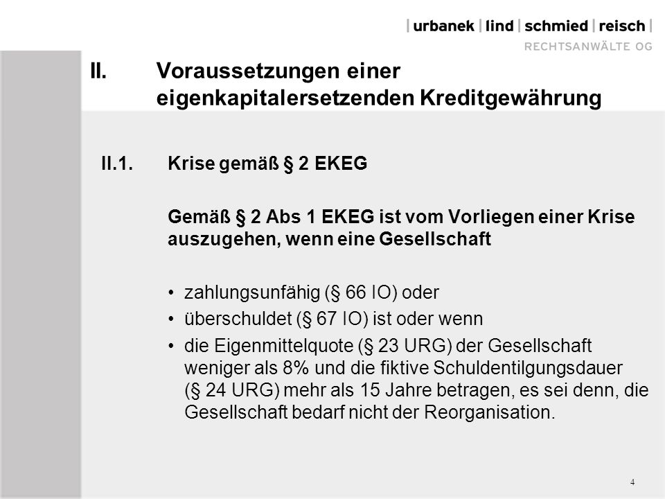II.Voraussetzungen einer eigenkapitalersetzenden Kreditgewährung II.1.Krise gemäß § 2 EKEG Gemäß § 2 Abs 1 EKEG ist vom Vorliegen einer Krise auszugeh