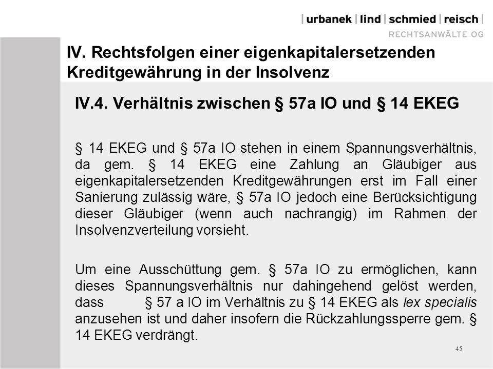 IV. Rechtsfolgen einer eigenkapitalersetzenden Kreditgewährung in der Insolvenz IV.4. Verhältnis zwischen § 57a IO und § 14 EKEG § 14 EKEG und § 57a I
