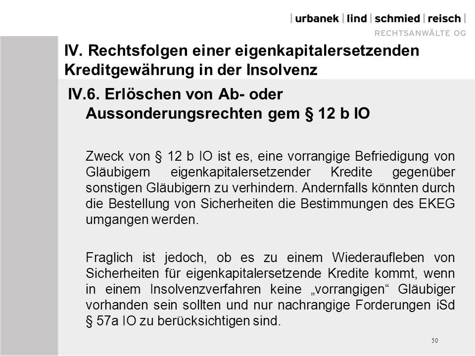 IV. Rechtsfolgen einer eigenkapitalersetzenden Kreditgewährung in der Insolvenz IV.6. Erlöschen von Ab- oder Aussonderungsrechten gem § 12 b IO Zweck