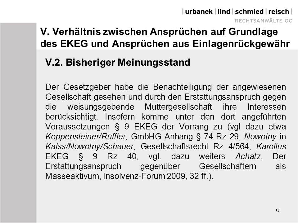 V. Verhältnis zwischen Ansprüchen auf Grundlage des EKEG und Ansprüchen aus Einlagenrückgewähr V.2. Bisheriger Meinungsstand Der Gesetzgeber habe die