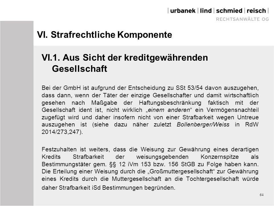 VI. Strafrechtliche Komponente VI.1. Aus Sicht der kreditgewährenden Gesellschaft Bei der GmbH ist aufgrund der Entscheidung zu SSt 53/54 davon auszug
