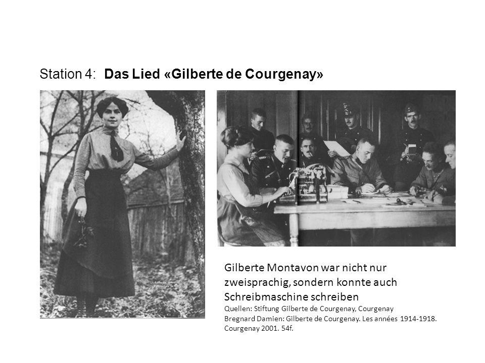 Station 4: Das Lied «Gilberte de Courgenay» Gilberte Montavon war nicht nur zweisprachig, sondern konnte auch Schreibmaschine schreiben Quellen: Stiftung Gilberte de Courgenay, Courgenay Bregnard Damien: Gilberte de Courgenay.