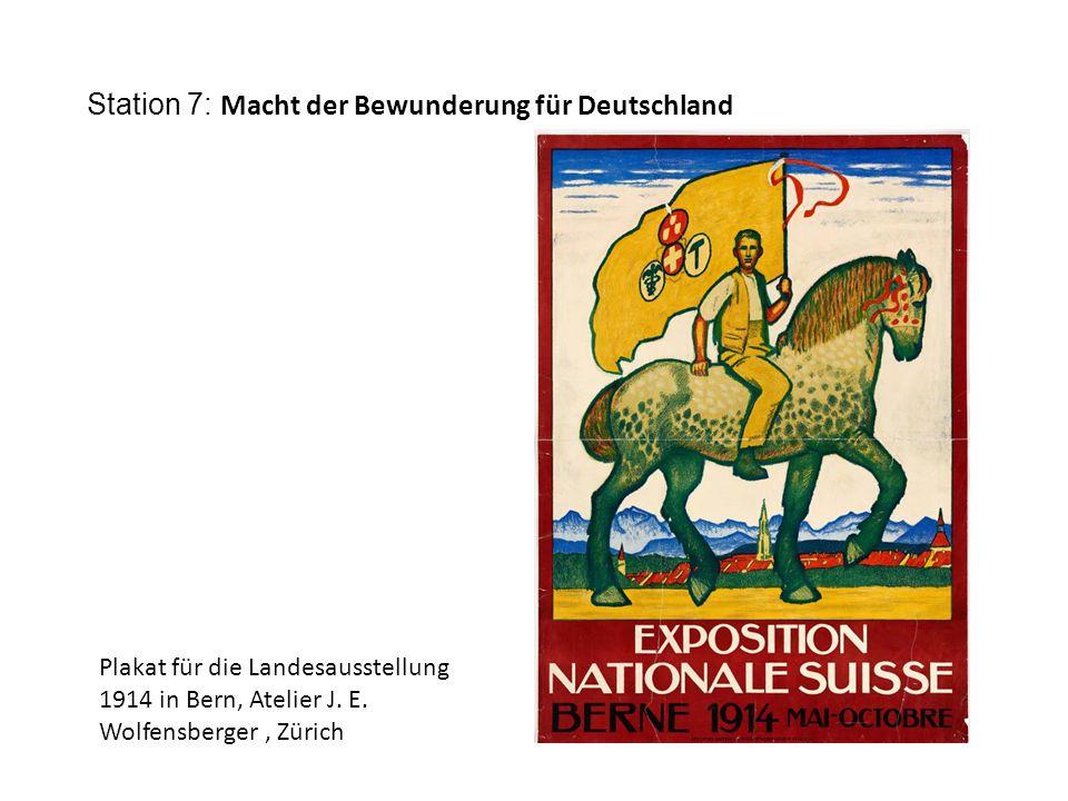 Station 7: Macht der Bewunderung für Deutschland Plakat für die Landesausstellung 1914 in Bern, Atelier J.