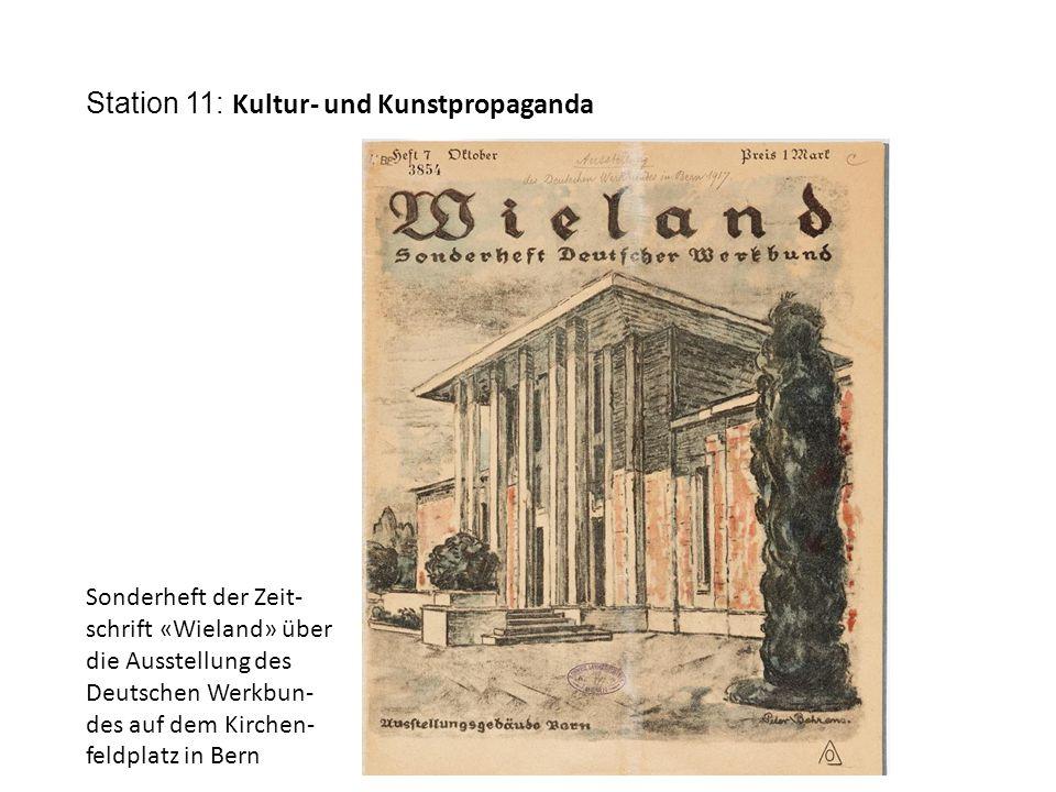 Station 11: Kultur- und Kunstpropaganda Sonderheft der Zeit- schrift «Wieland» über die Ausstellung des Deutschen Werkbun- des auf dem Kirchen- feldplatz in Bern