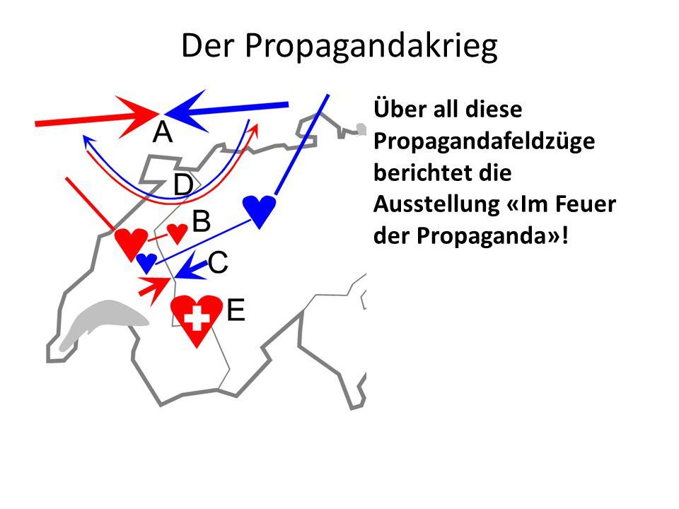Der Propagandakrieg Über all diese Propagandafeldzüge berichtet die Ausstellung «Im Feuer der Propaganda»!