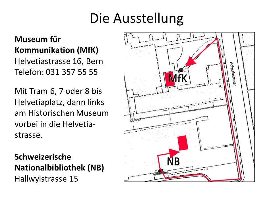Die Ausstellung Museum für Kommunikation (MfK) Helvetiastrasse 16, Bern Telefon: 031 357 55 55 Mit Tram 6, 7 oder 8 bis Helvetiaplatz, dann links am Historischen Museum vorbei in die Helvetia- strasse.