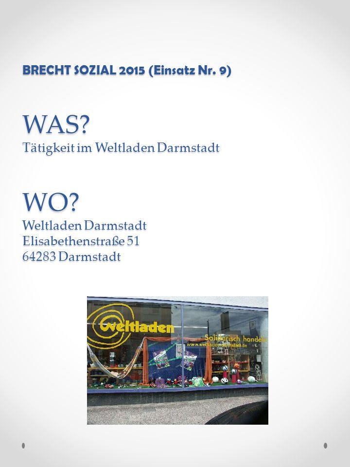 BRECHT SOZIAL 2015 (Einsatz Nr. 9) WAS. Tätigkeit im Weltladen Darmstadt WO.