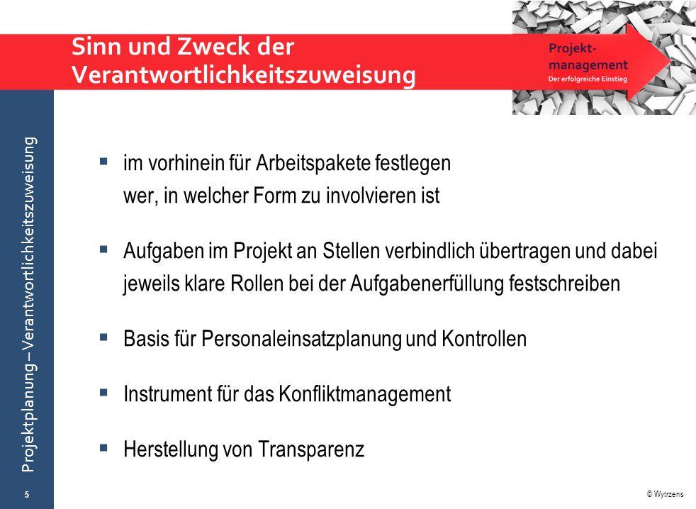© Wytrzens Projektplanung – Verantwortlichkeitszuweisung Sinn und Zweck der Verantwortlichkeitszuweisung  im vorhinein für Arbeitspakete festlegen we