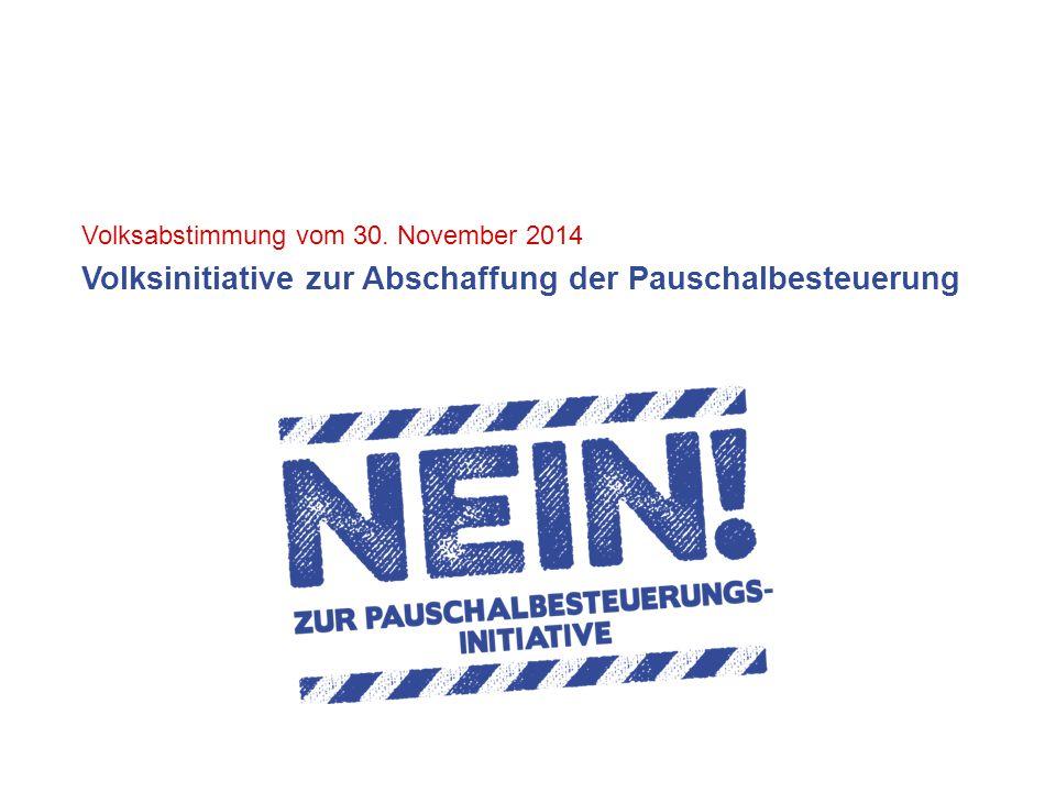 Volksabstimmung vom 30. November 2014 Volksinitiative zur Abschaffung der Pauschalbesteuerung