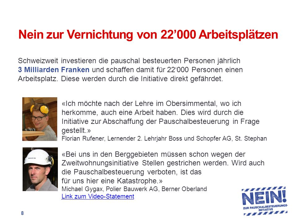 Nein zur Vernichtung von 22'000 Arbeitsplätzen Schweizweit investieren die pauschal besteuerten Personen jährlich 3 Milliarden Franken und schaffen damit für 22'000 Personen einen Arbeitsplatz.